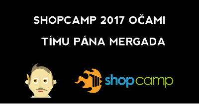 Shopcamp 2017 očami Mergada